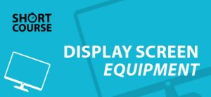 Short Course Display Screen Equipment