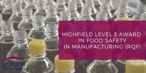Highfield Level 3 Award in Food Safety in Manufacturing (RQF)